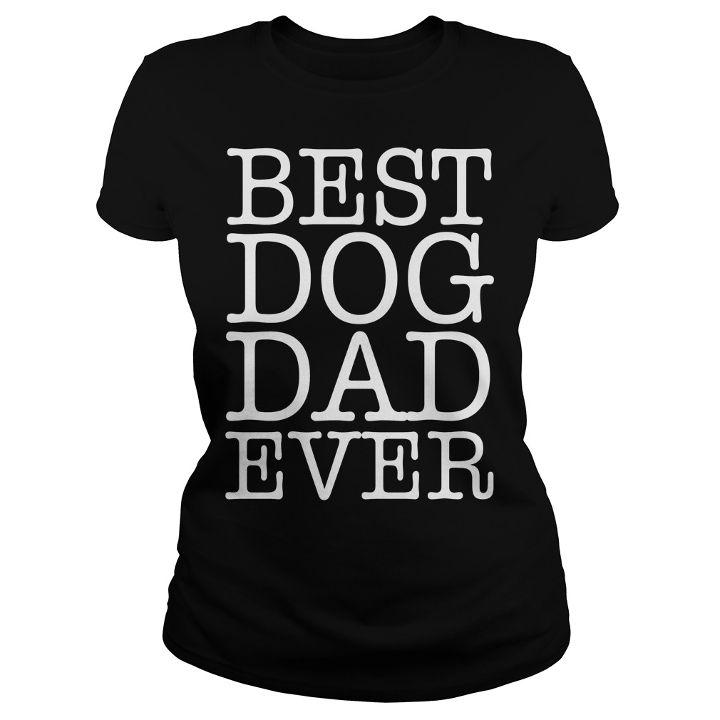 Best Dog Dad Ever Ladies Tee