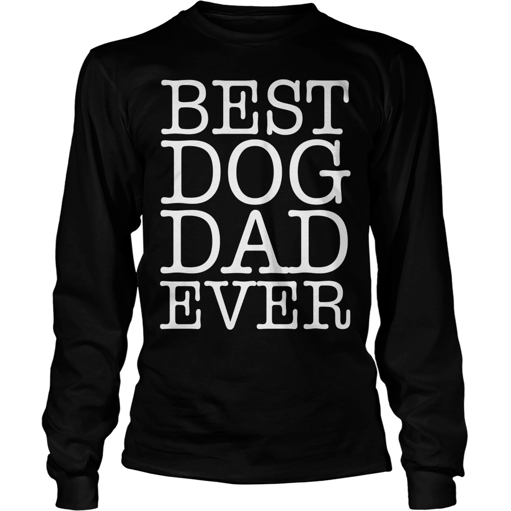 Best Dog Dad Ever Longsleeve