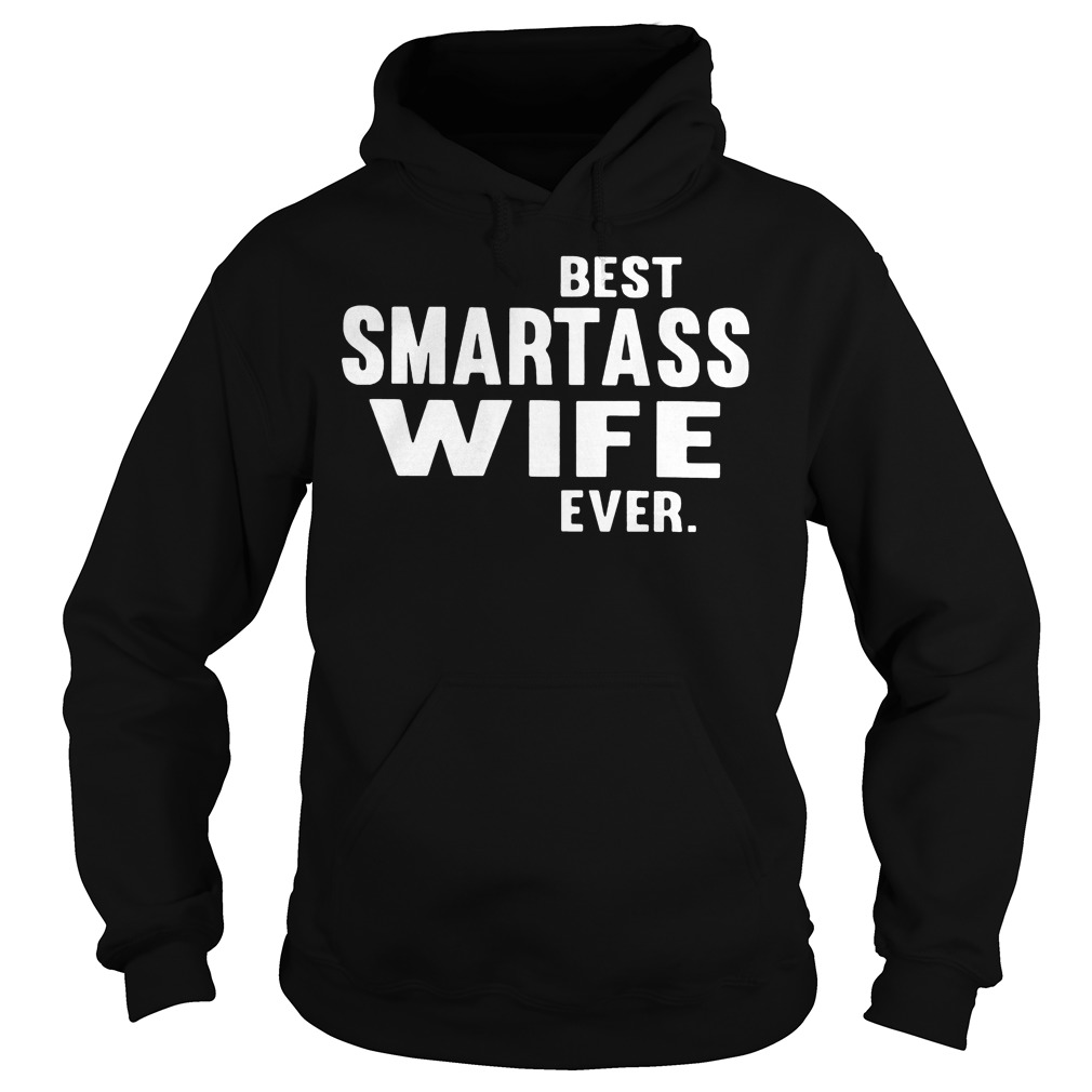 Best Smartass Wife Ever Hoodie