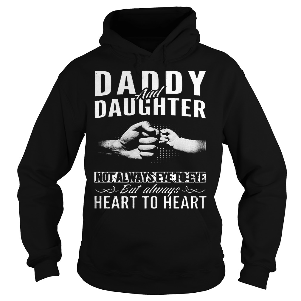 Daddy And Daughter Not Always Eye To Eye But Always Heart To Heart Hoodie