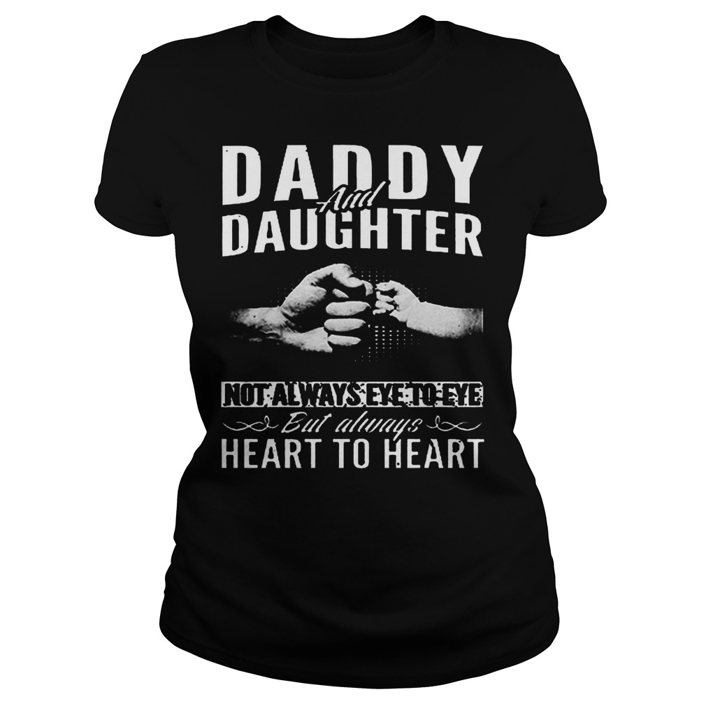 Daddy And Daughter Not Always Eye To Eye But Always Heart To Heart Ladies Tee
