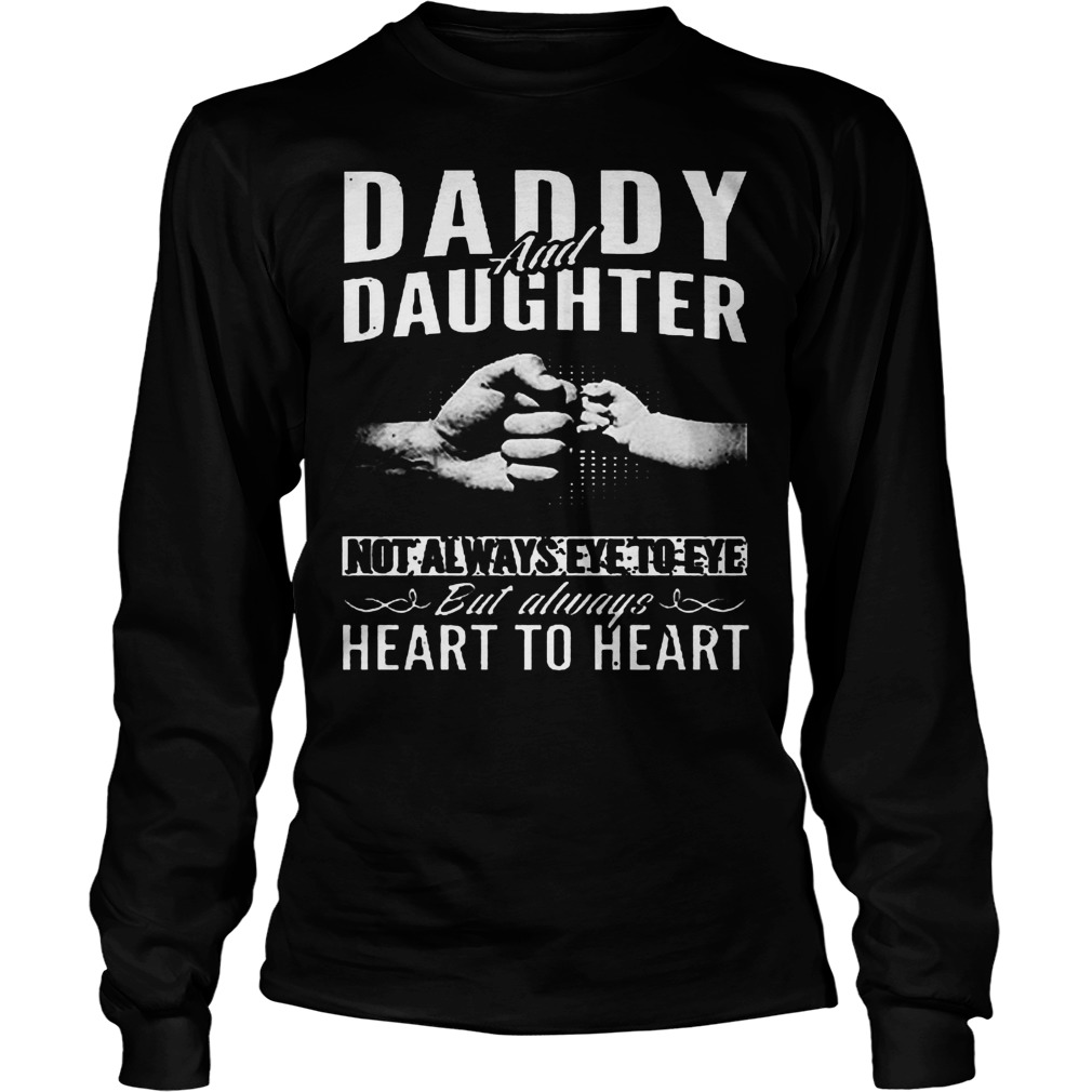 Daddy And Daughter Not Always Eye To Eye But Always Heart To Heart Longsleeve
