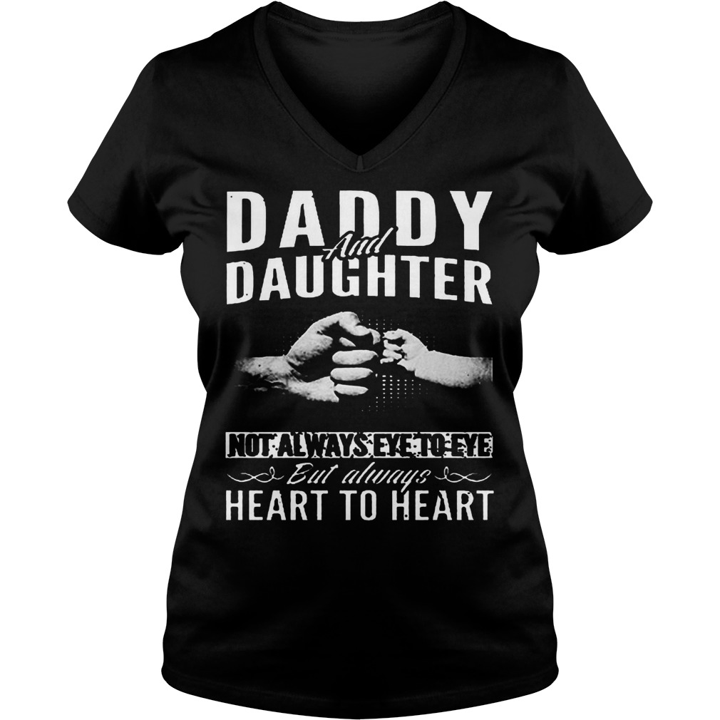 Daddy And Daughter Not Always Eye To Eye But Always Heart To Heart V Neck