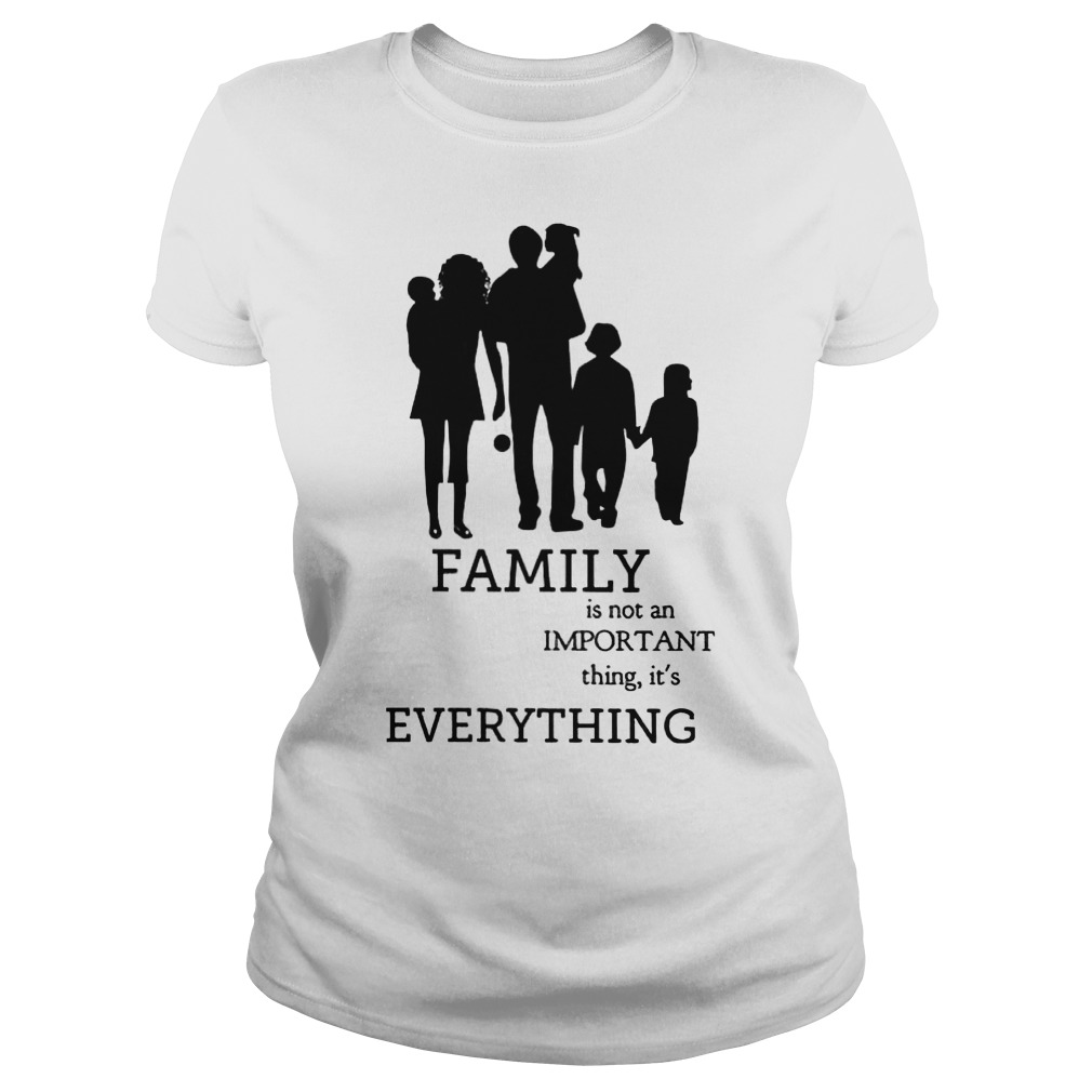 Family Is Not An Important Thing, It's Everything Ladies Tee