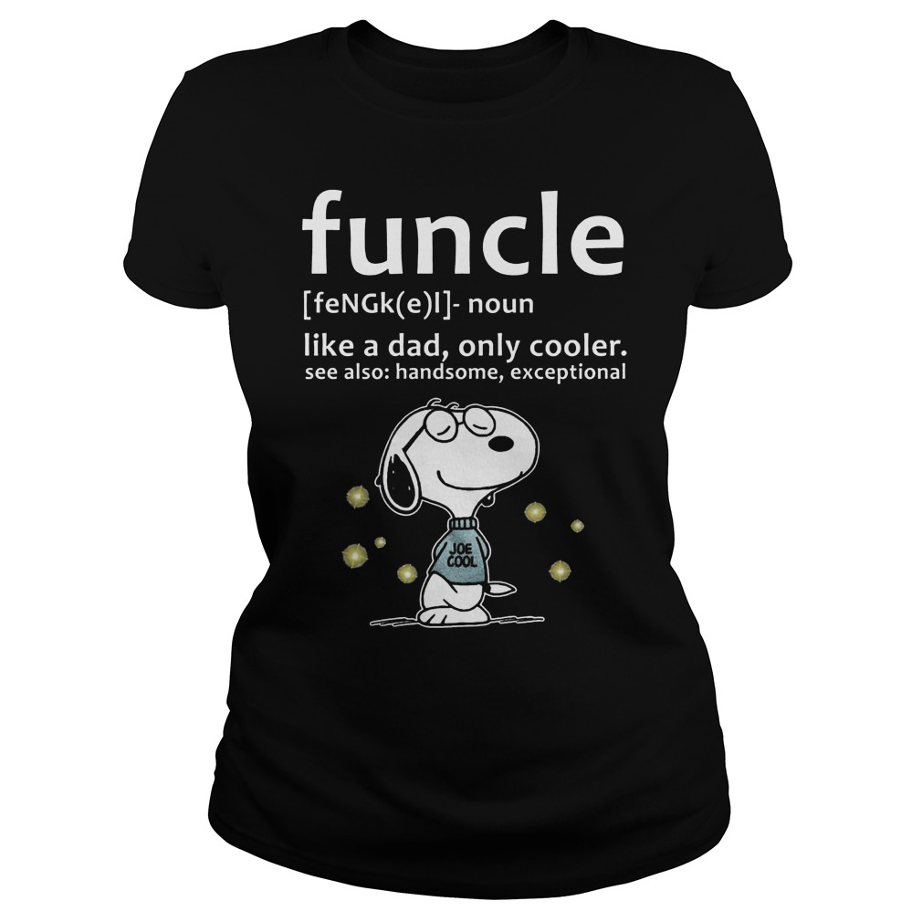 Funcle Definition Shirt Like A Dad, Only Cooler Ladies Tee