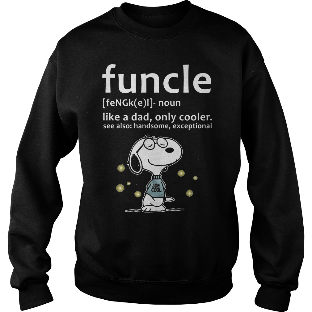 Funcle Definition Shirt Like A Dad, Only Cooler Sweat Shirt