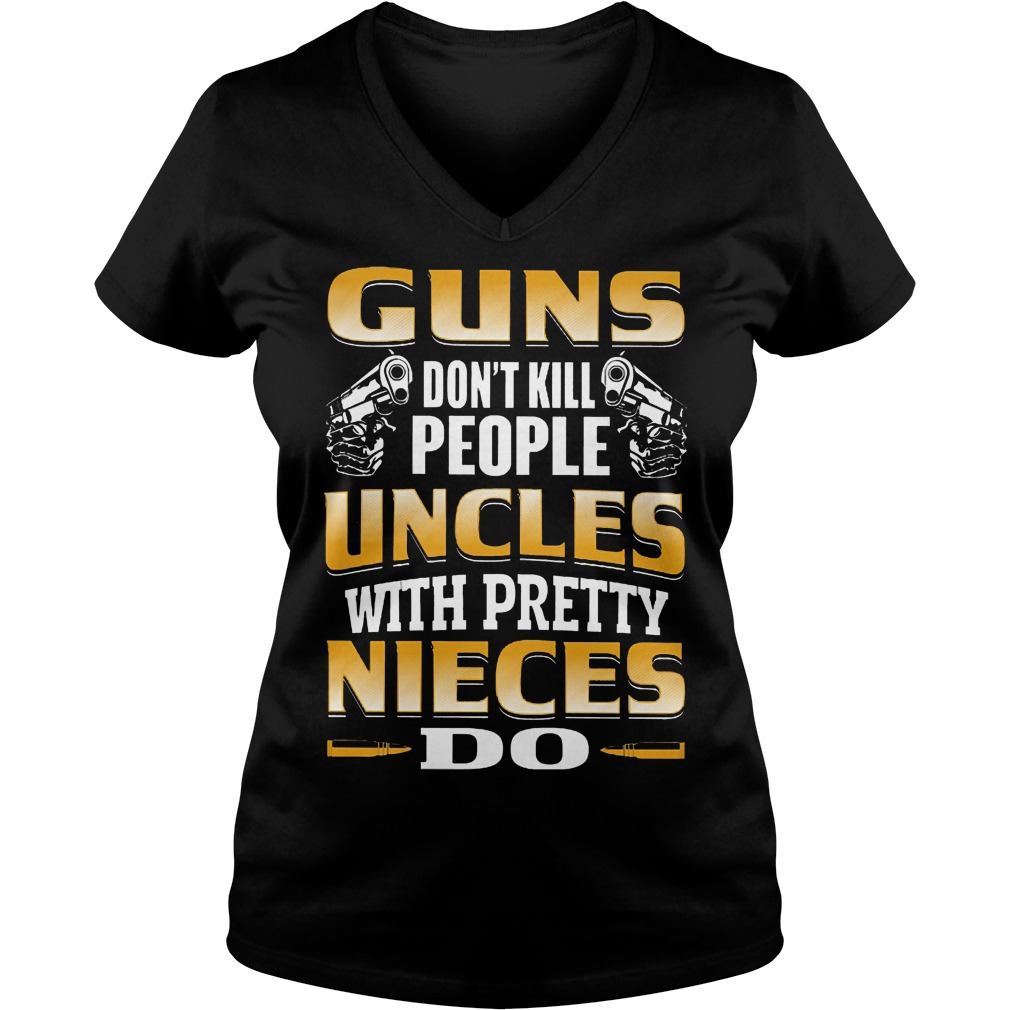 Guns Don't Kill People Uncles With Pretty Nieces Do V Neck