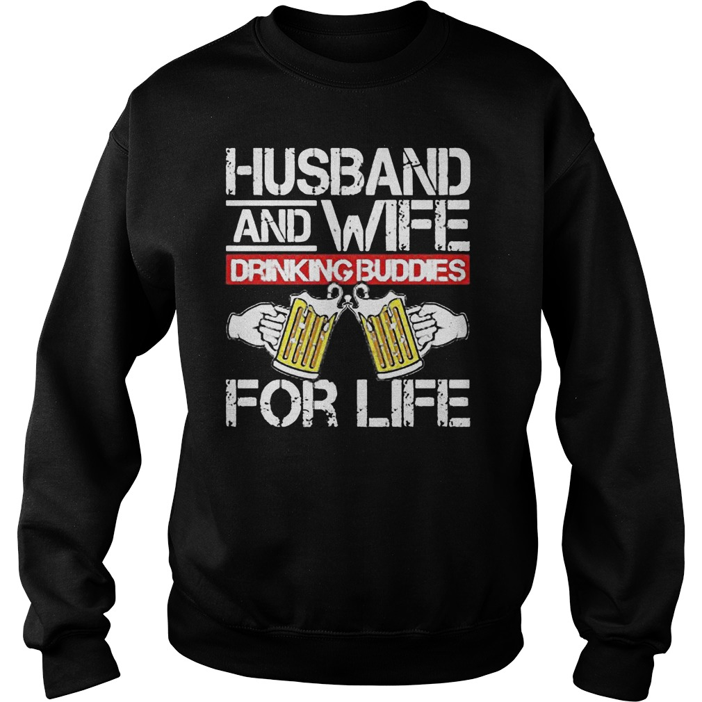 Husband And Wife Drinking Buddies For Life Sweat Shirt