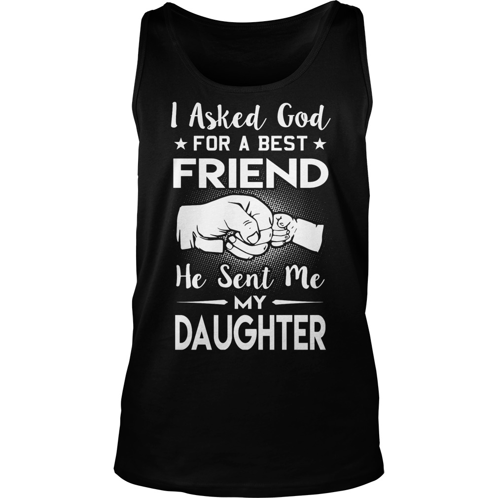 I Asked God For A Best Friend He Sent Me My Daughters Tank Top
