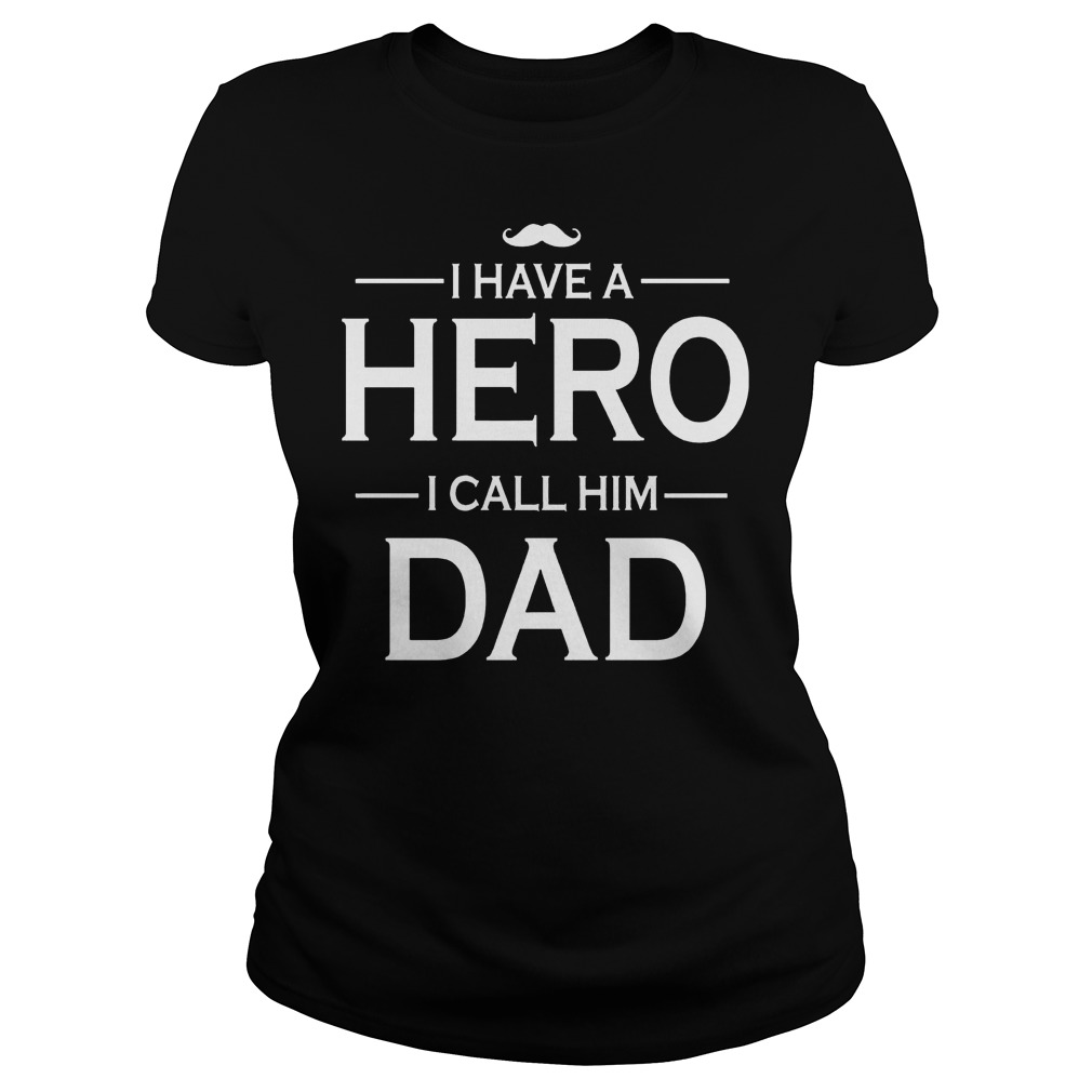 I Have A Hero I Call Him Dad Ladies Tee