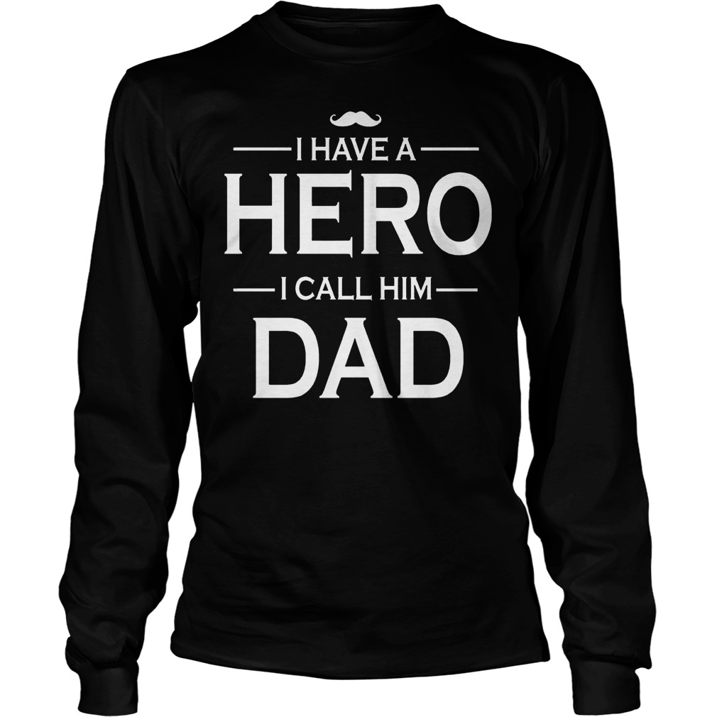 I Have A Hero I Call Him Dad Longsleeve