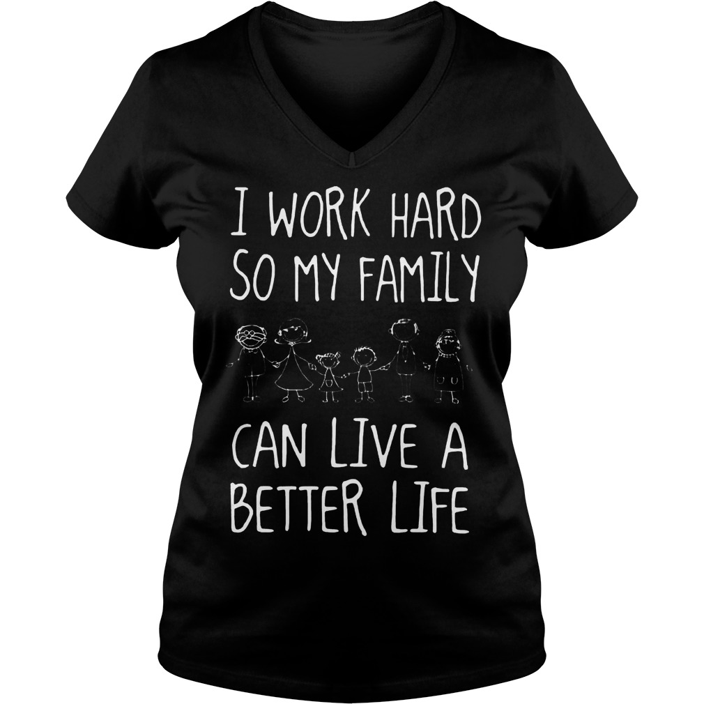 I Work Hard So My Family Can Live A Better Life V Neck
