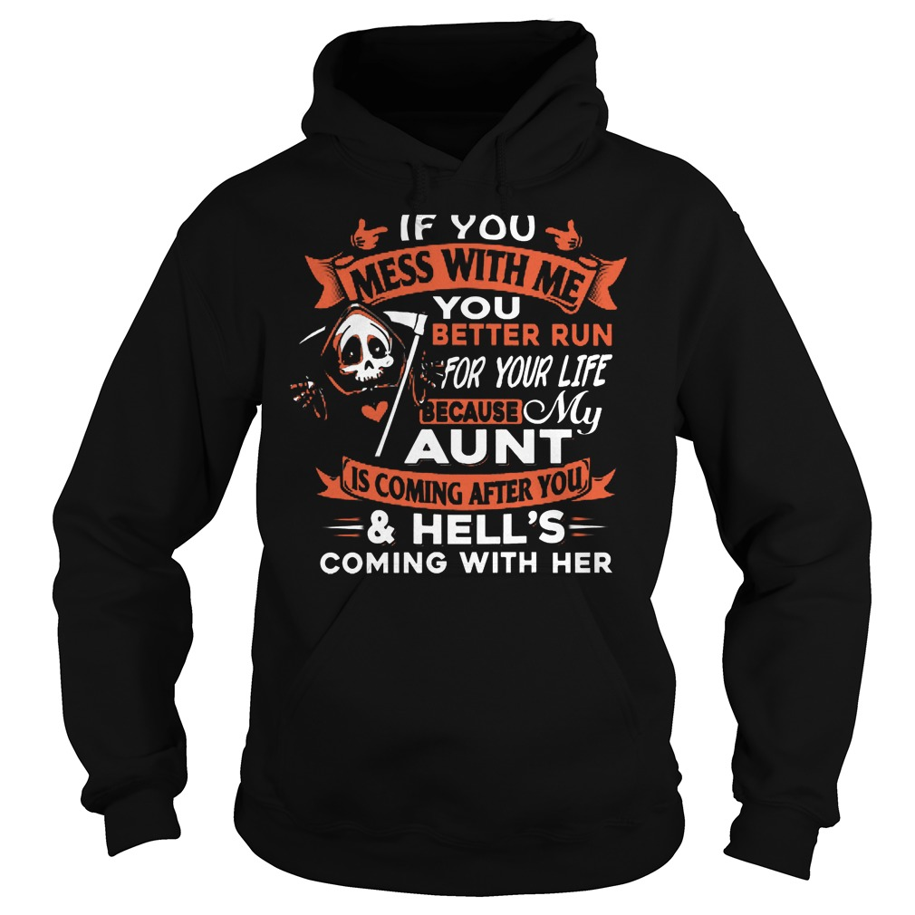 If You Mess With Me, You Better Run For Your Life Because My Aunt Is Coming After You Hoodie