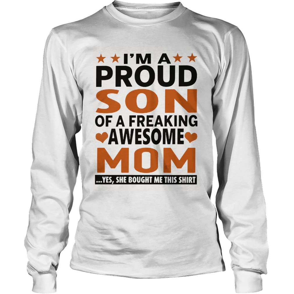 I'm A Proud Son Of A Freaking Awesome Mom Longsleeve