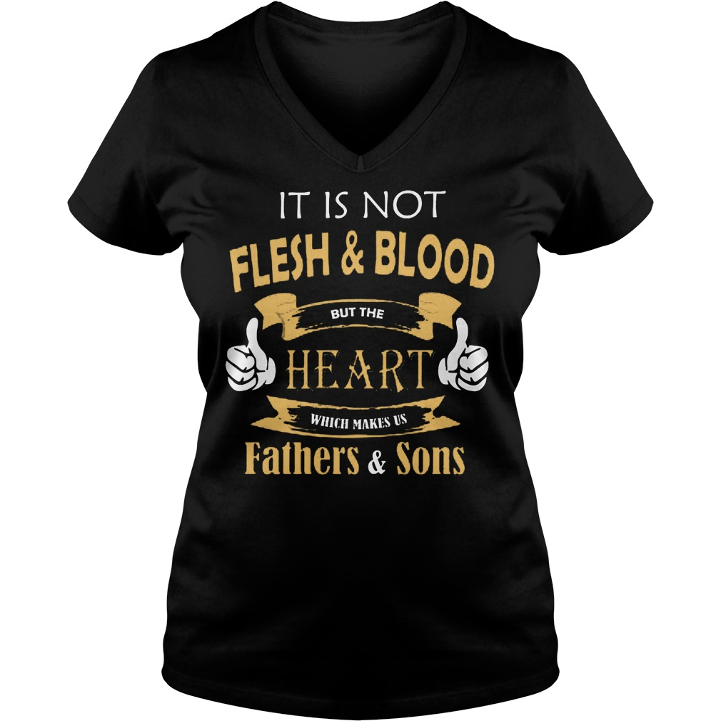 It Is Not Flesh And Blood Heart Father And Sons V Neck