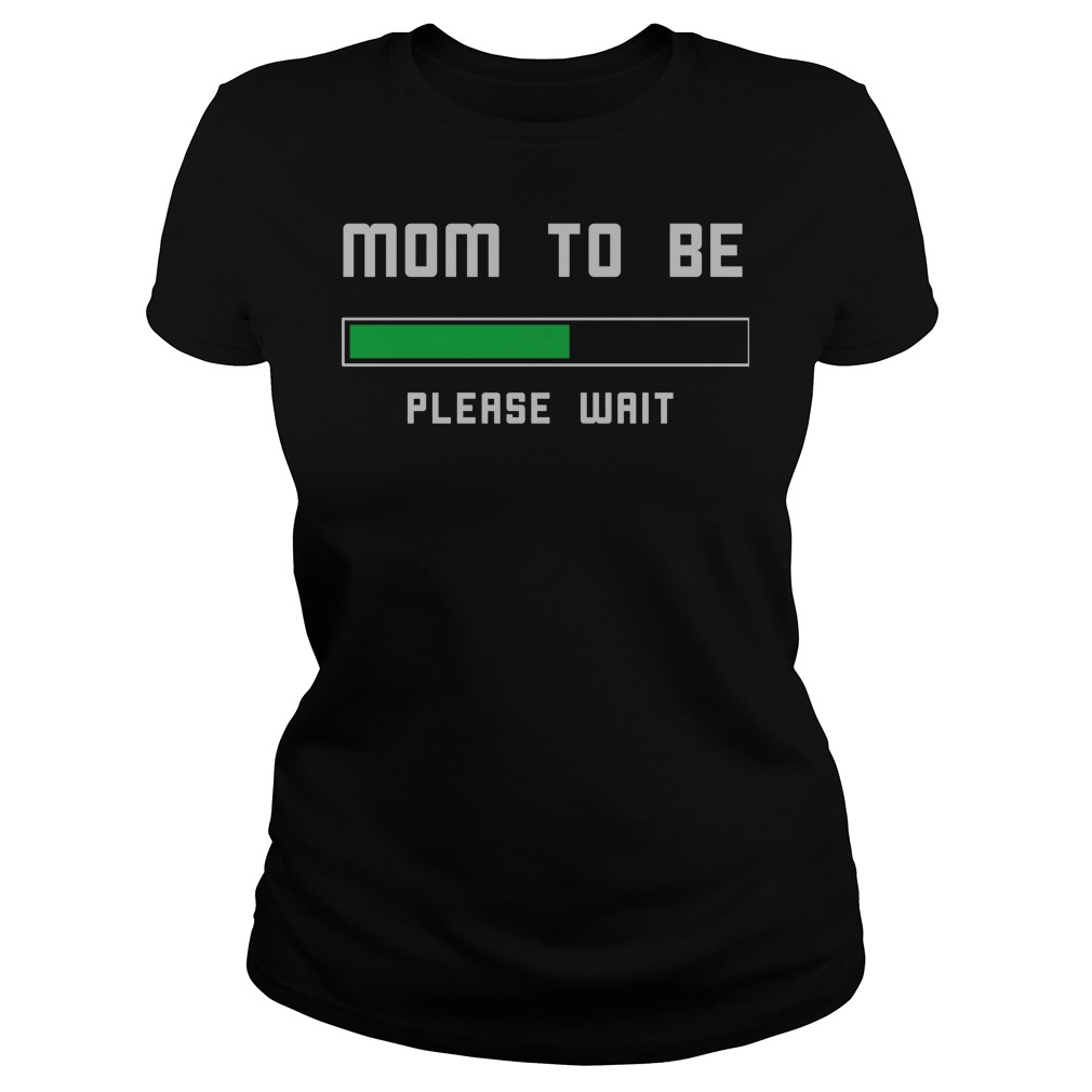 Mom To Be Please Wait Shirt