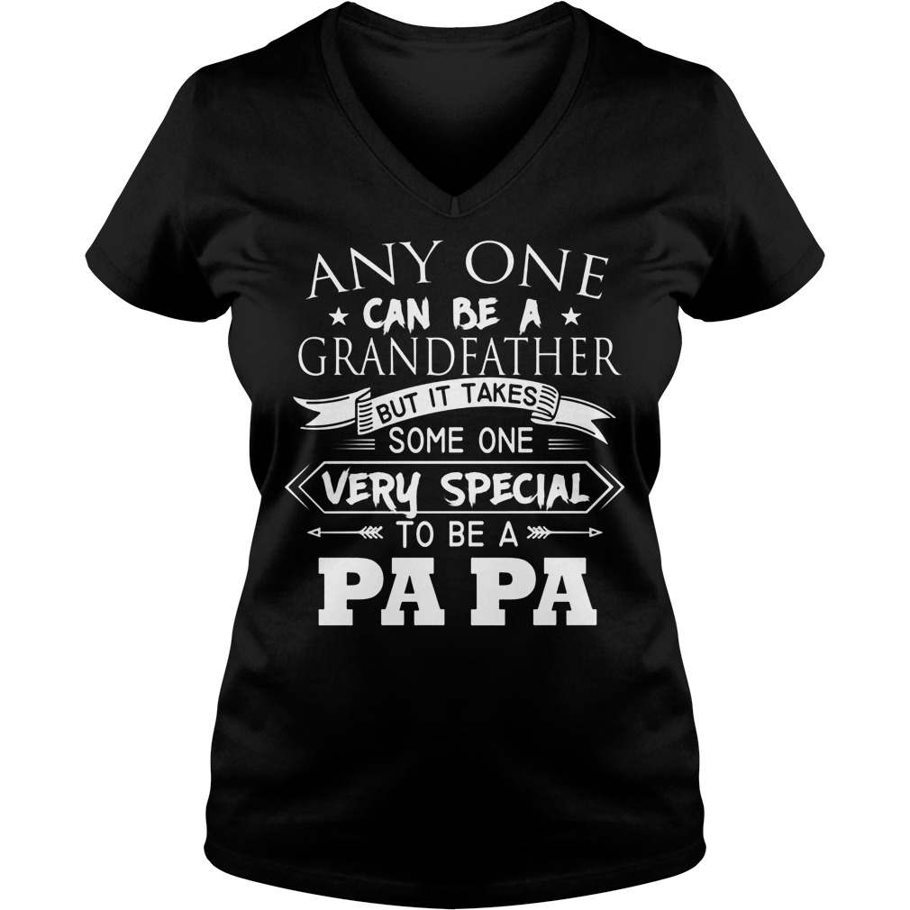 Any One Can Be A Grandfather But It Takes Someone Very Special To Be A Pa Pa V Neck
