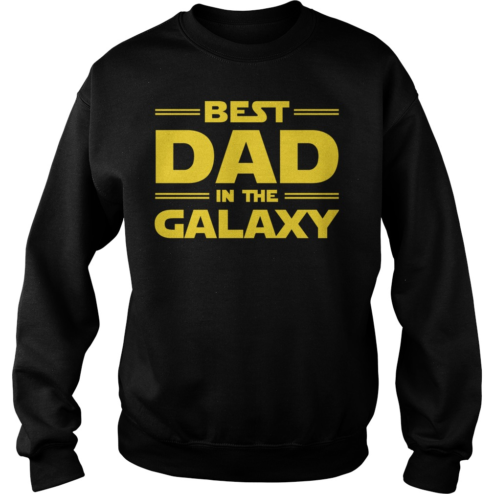 Best Dad In The Galaxy Sweat Shirt