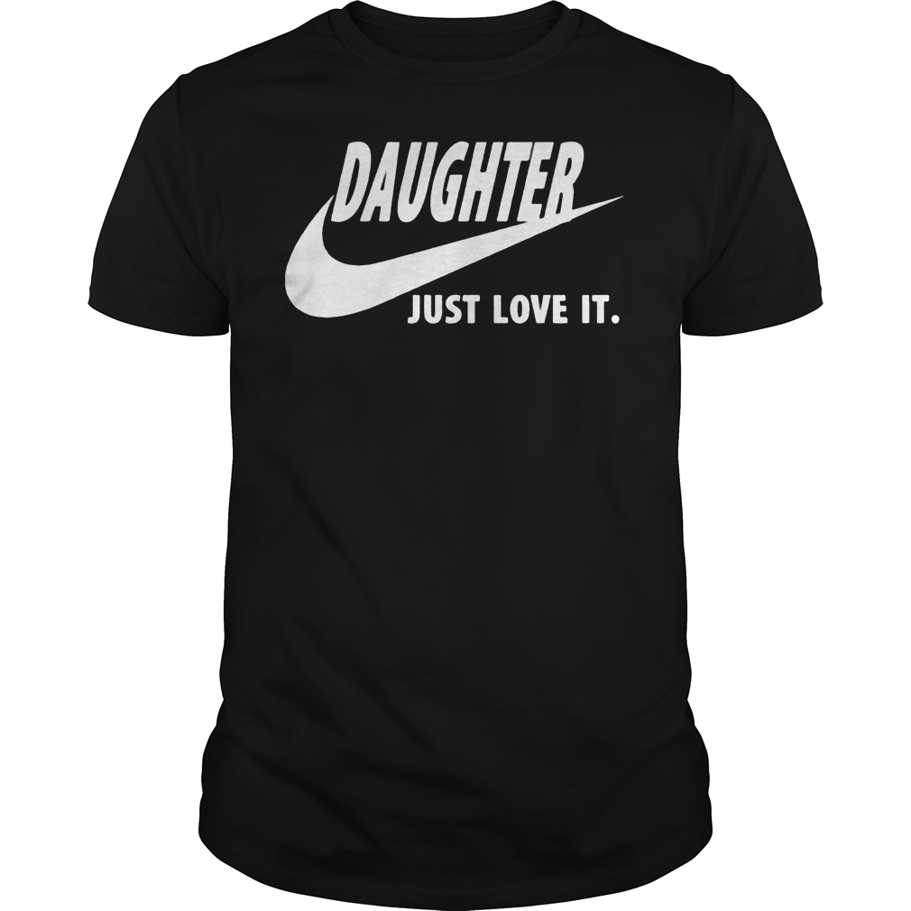 Daughter Just Love It Shirt