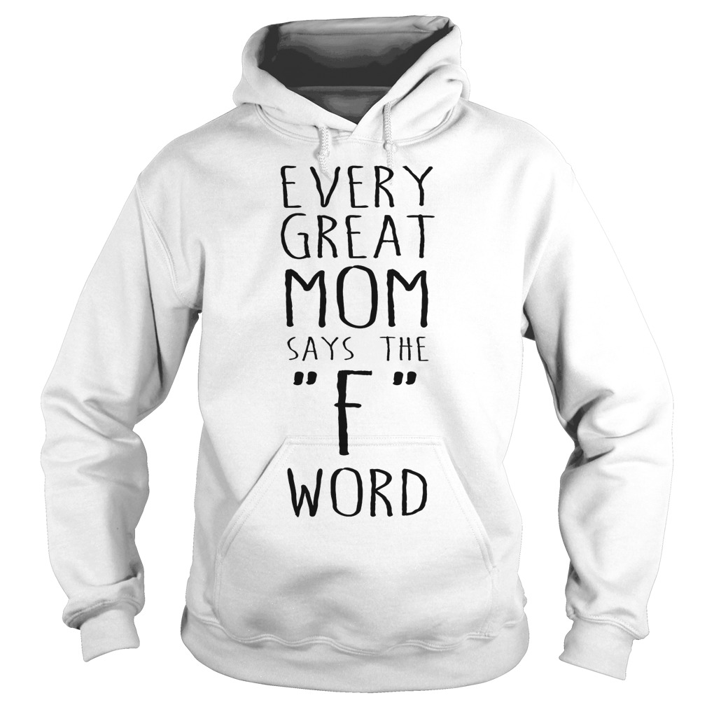 Every Great Mom Says The F Word Hoodie