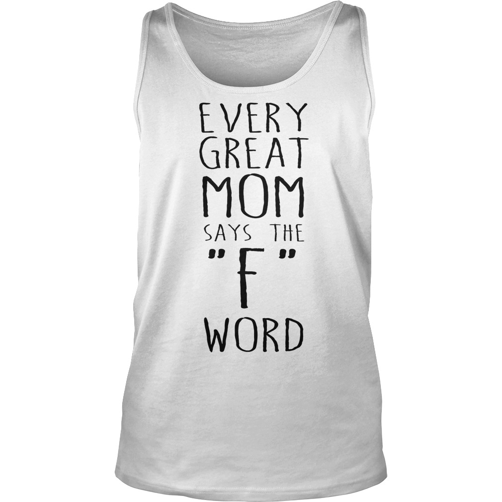 Every Great Mom Says The F Word Tank Top