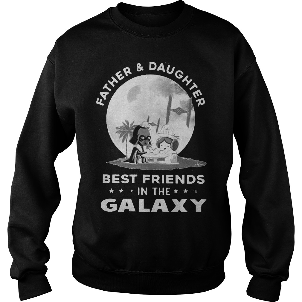Father And Daughter Best Friends In The Galaxy Sweat Shirt
