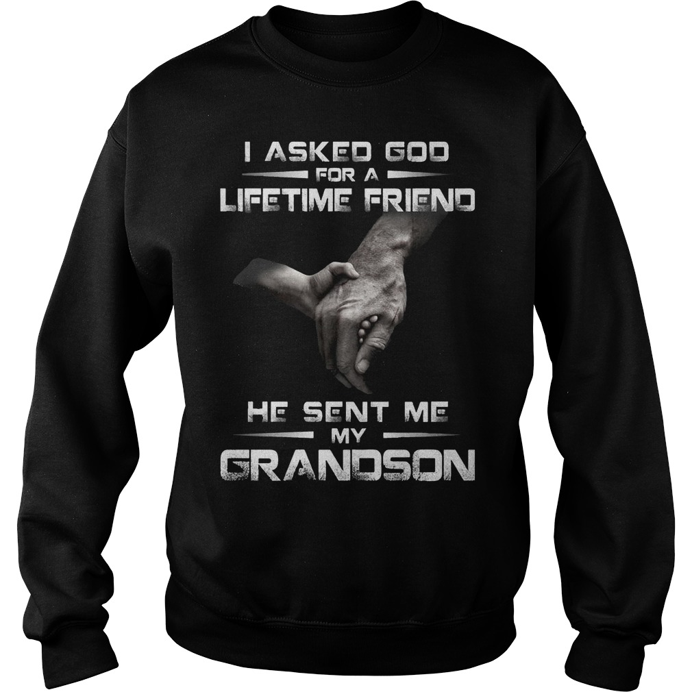I Ask God For A Lifetime Friend He Sent Me My Grandson Sweater