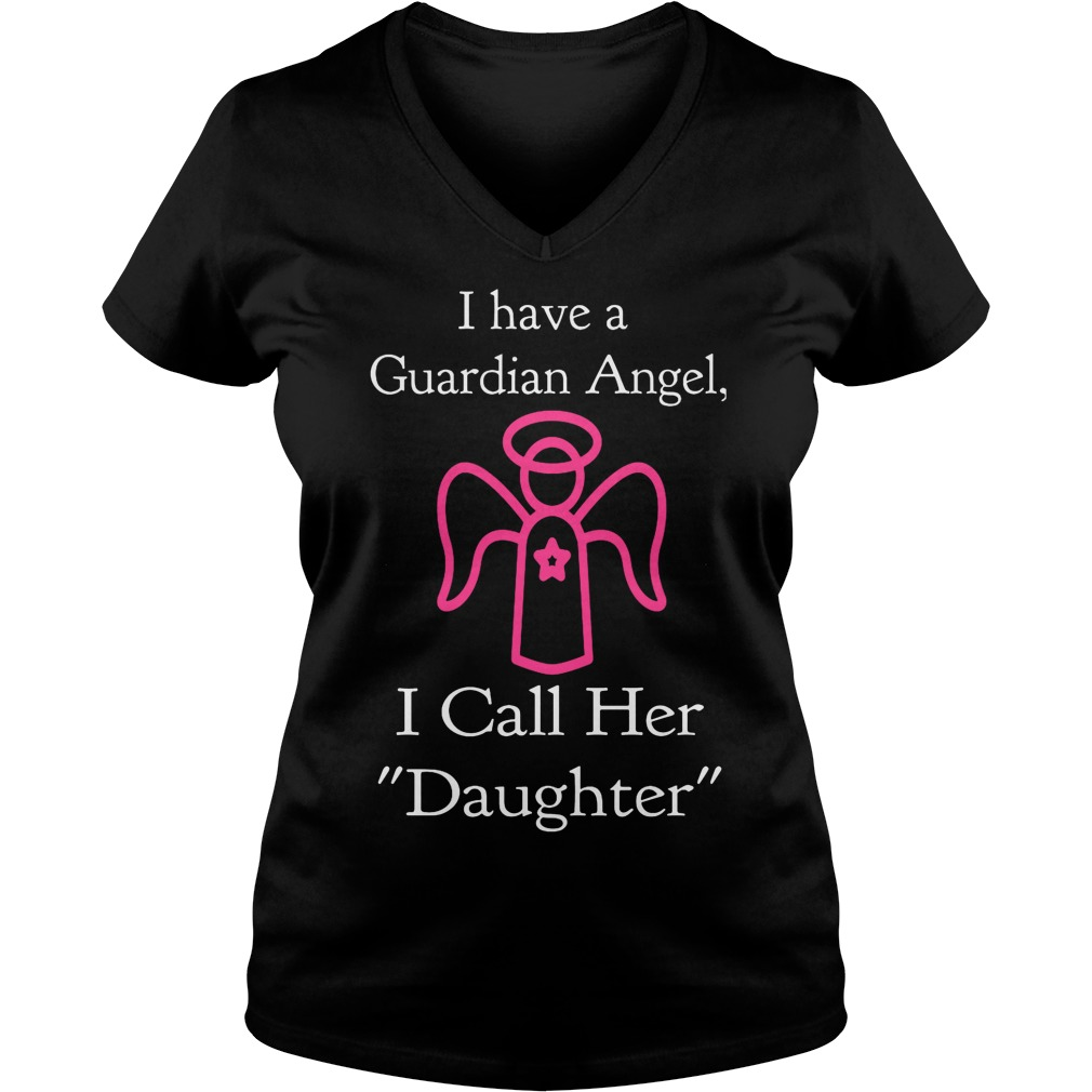 I Have A Guardian Angel, I Call Her Daughter V Neck