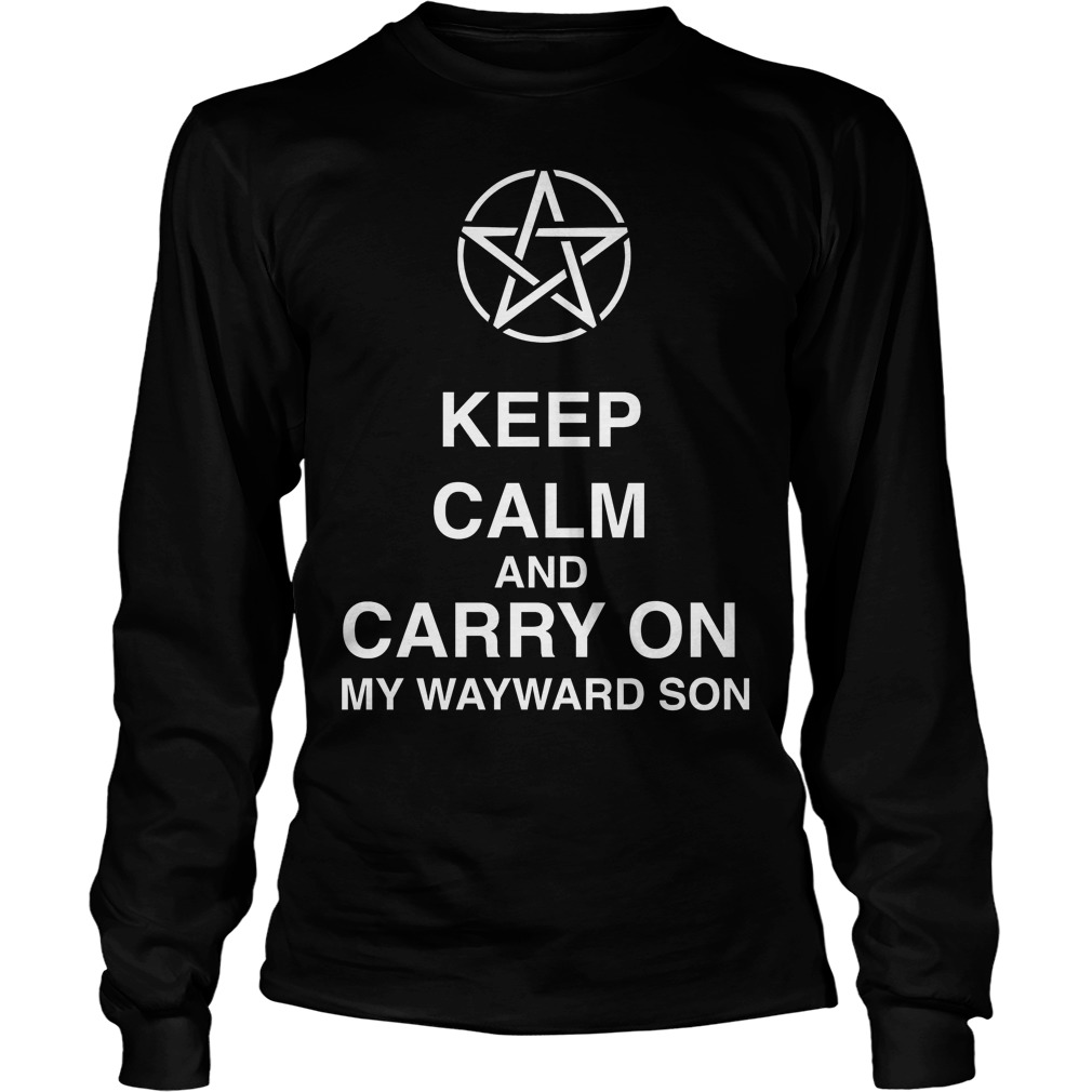 Keep Calm And Carry On My Wayward Son Longsleeve