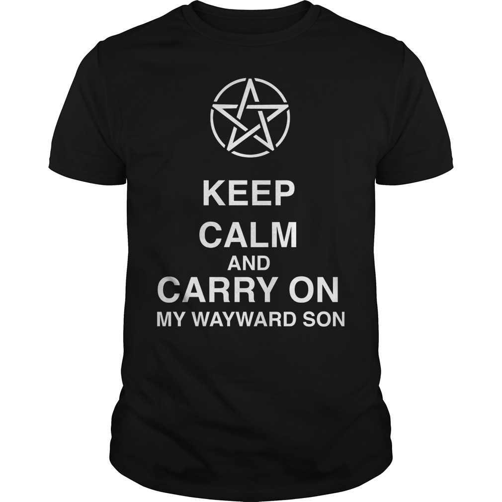 Keep Calm And Carry On My Wayward Son Shirt
