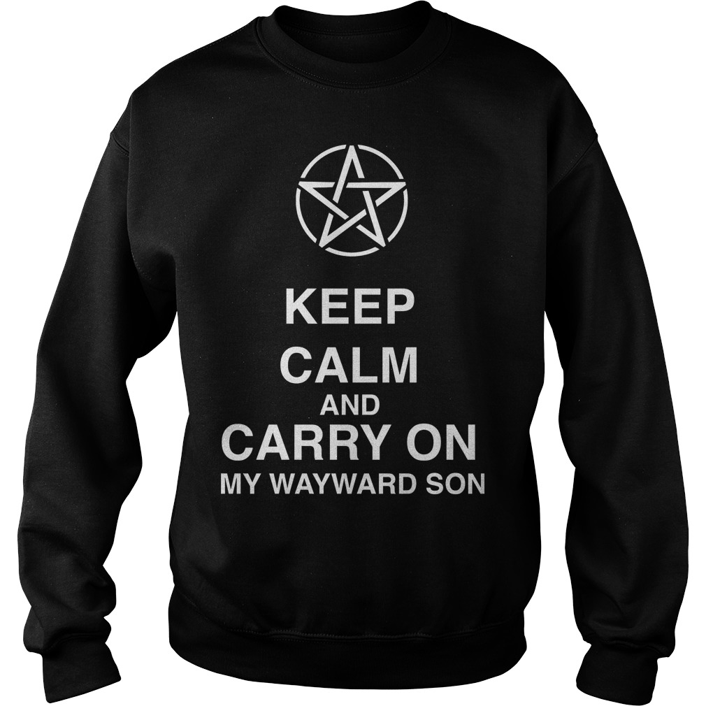 Keep Calm And Carry On My Wayward Son Sweat Shirt