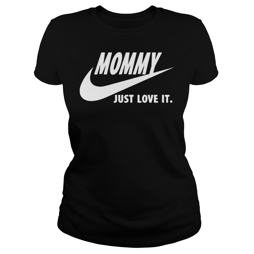 Mommy Just Love It Ladies Tee
