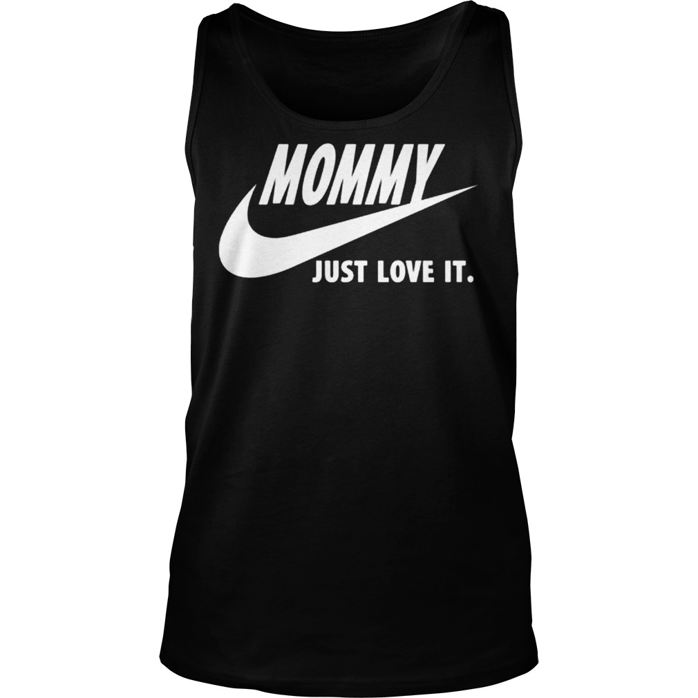 Mommy Just Love It Tank Top