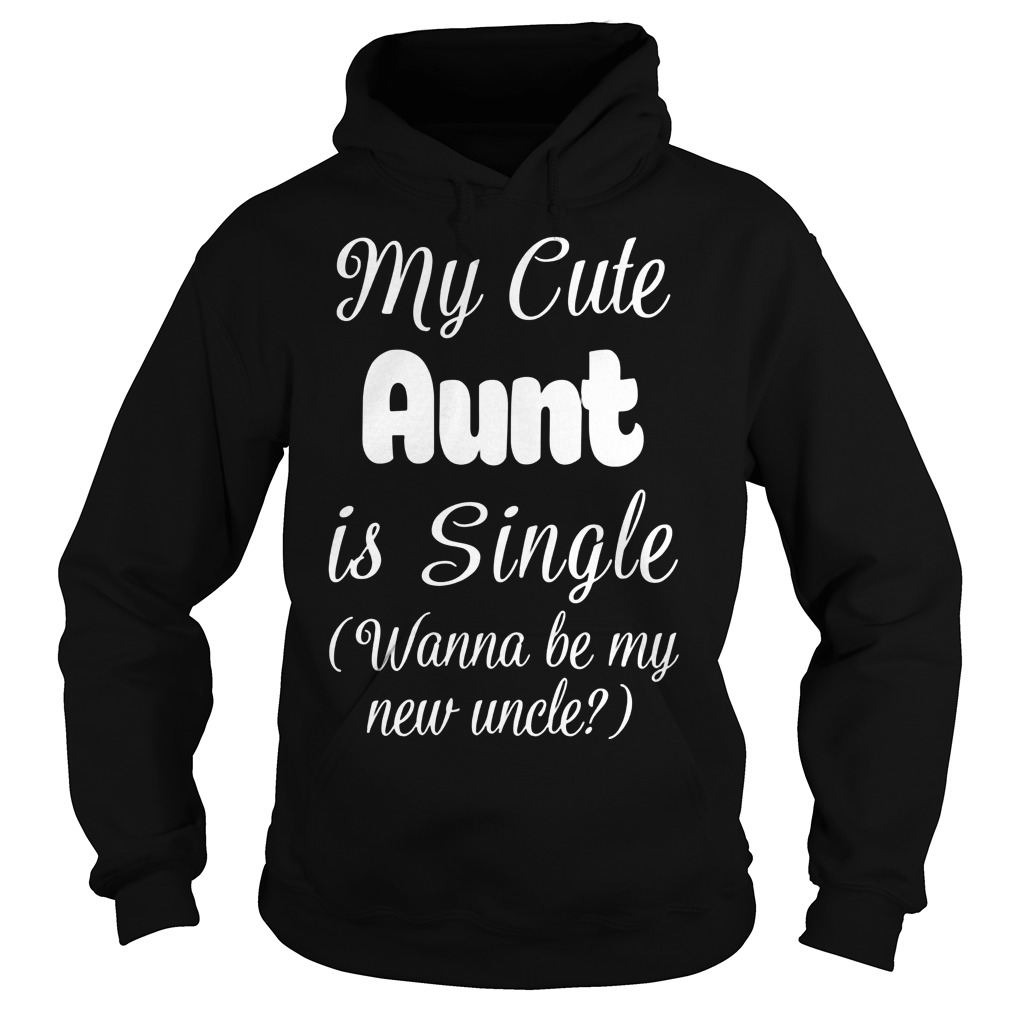 My Cute Aunt Is Single Hoodie