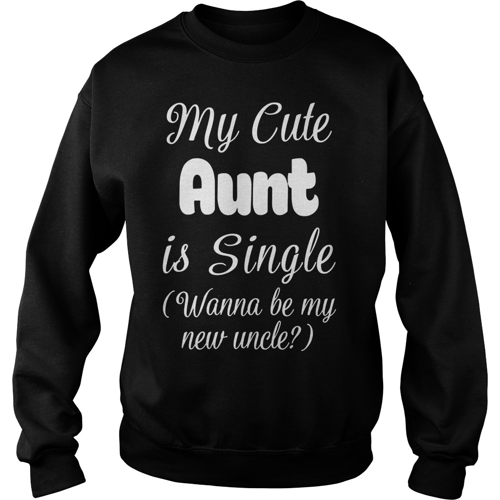 My Cute Aunt Is Single Sweat Shirt
