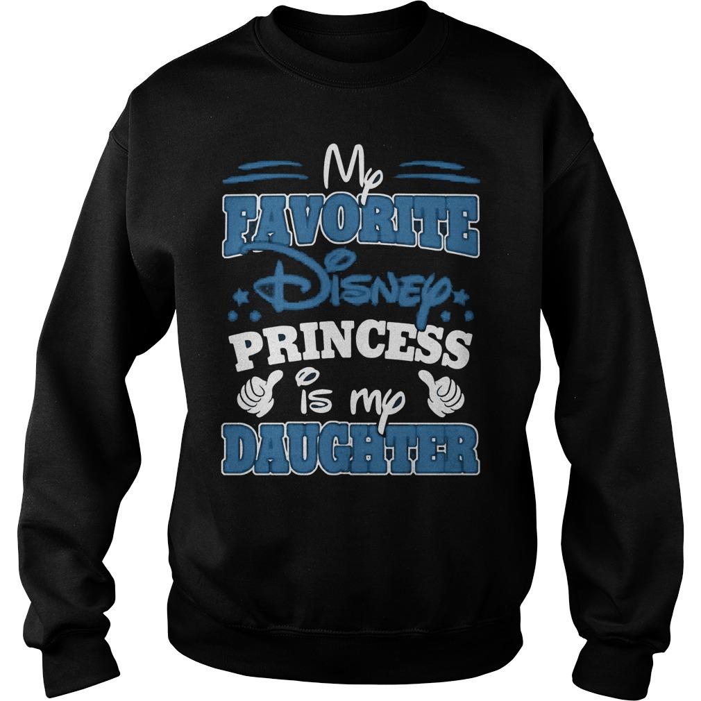 My Favorite Disney Princess Is My Daughter Sweat Shirt