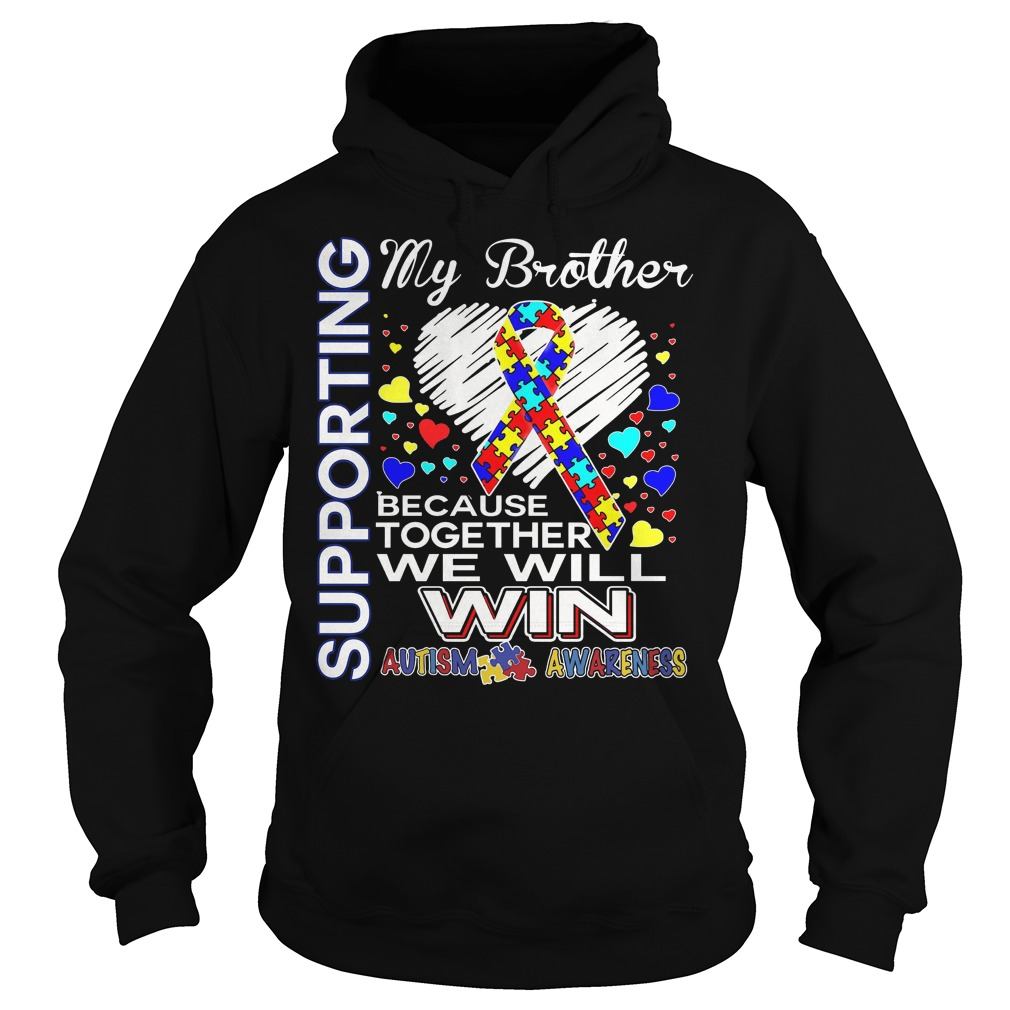 Autism Awareness Supporting My Brother Because Together We Will Win Hoodie