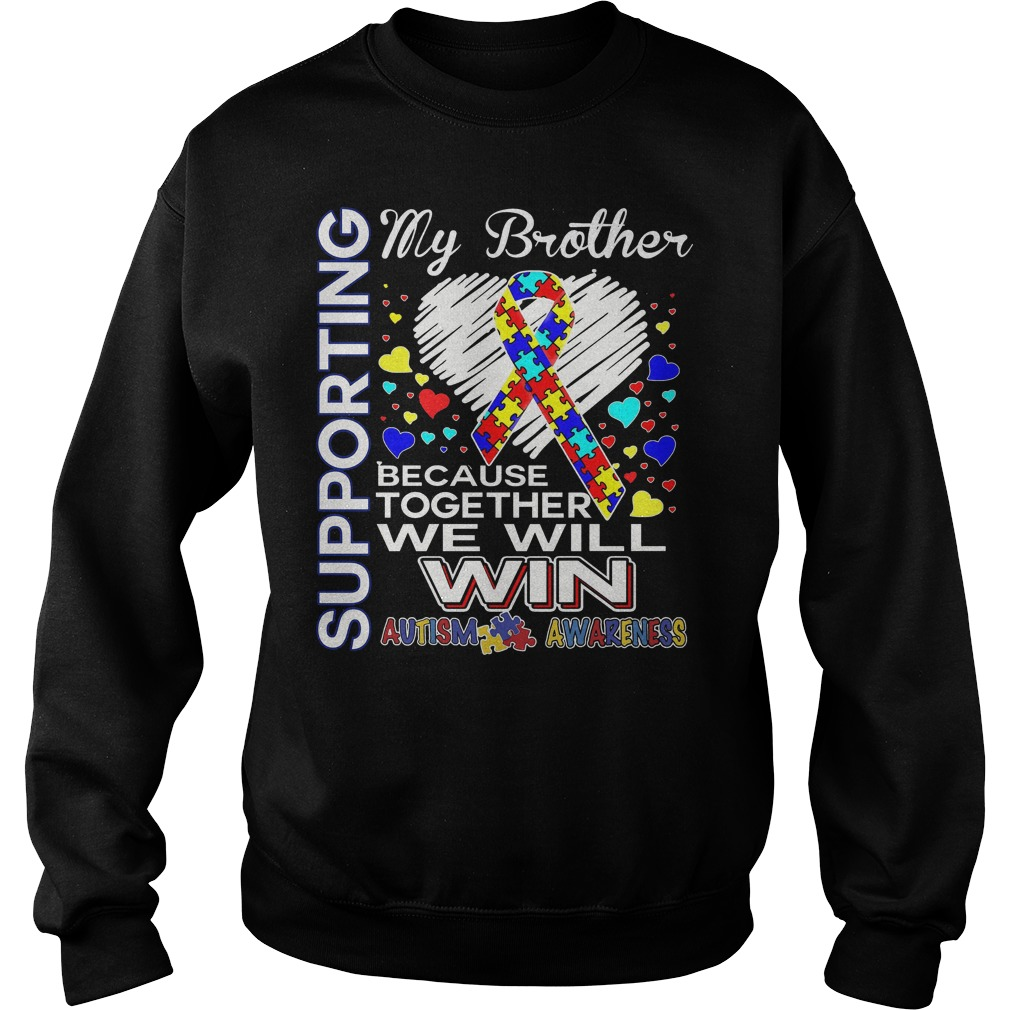 Autism Awareness Supporting My Brother Because Together We Will Win Sweater