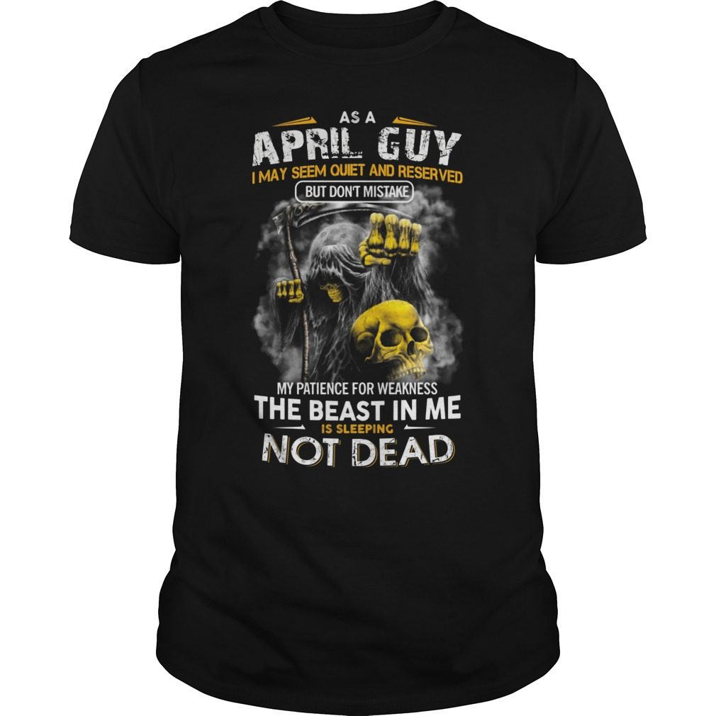 Beast April Guy I May Seem Quiet And Reserved Shirt