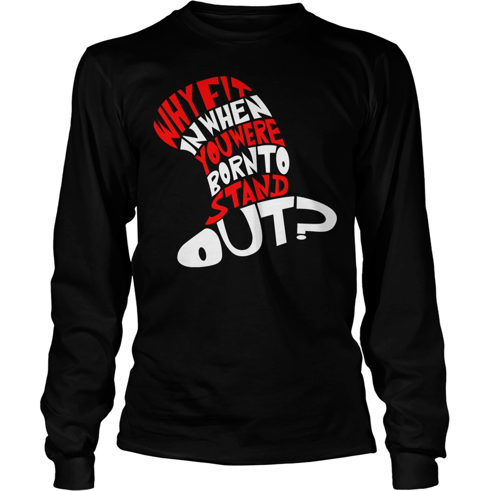 Cat In The Hat Why Fit In When You Were Born To Stand Out Longsleeve