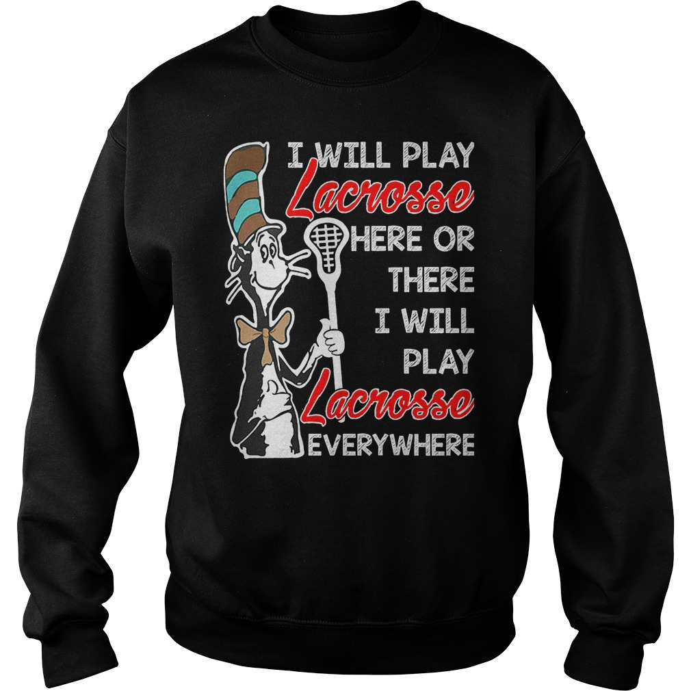 Dr Seuess I'll Play Lacrosse Here Or There I'll Play Lacrosse Everywhere Sweater