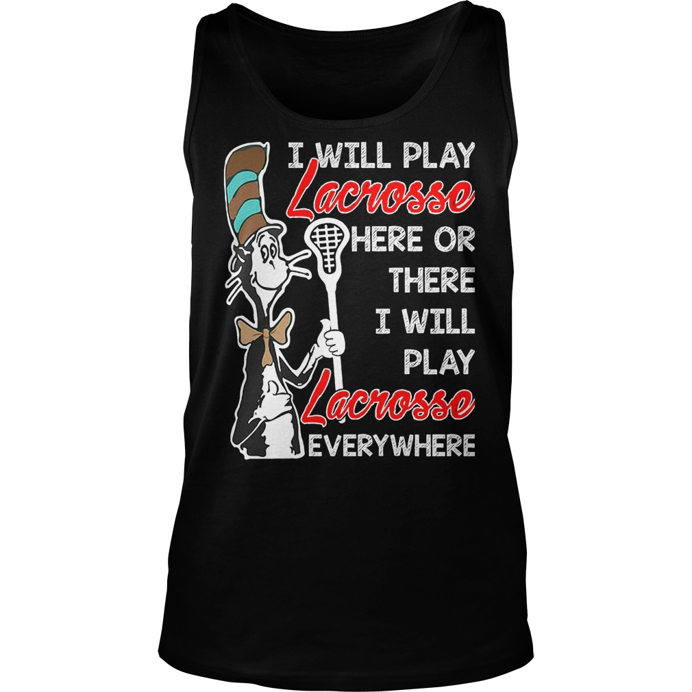 Dr Seuess I'll Play Lacrosse Here Or There I'll Play Lacrosse Everywhere Tanktop