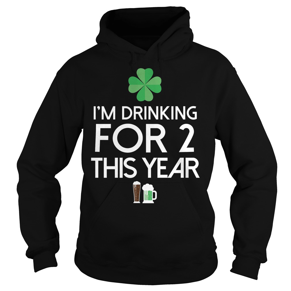 Drinking Two For This Year St Patricks Day Hoodie