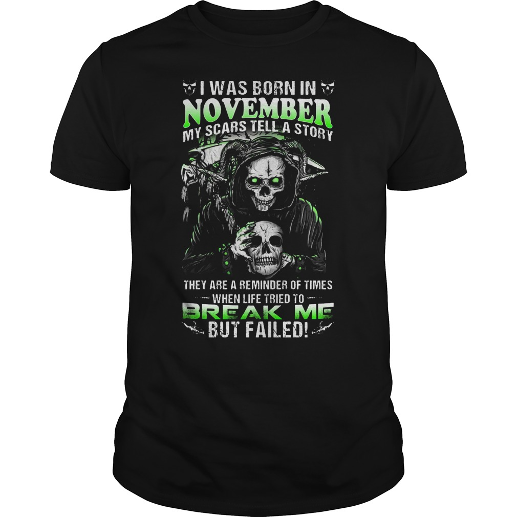 I Was Born In November My Scars Tell A Story They Are A Reminder Of Times When Life Triend To Break Shirt