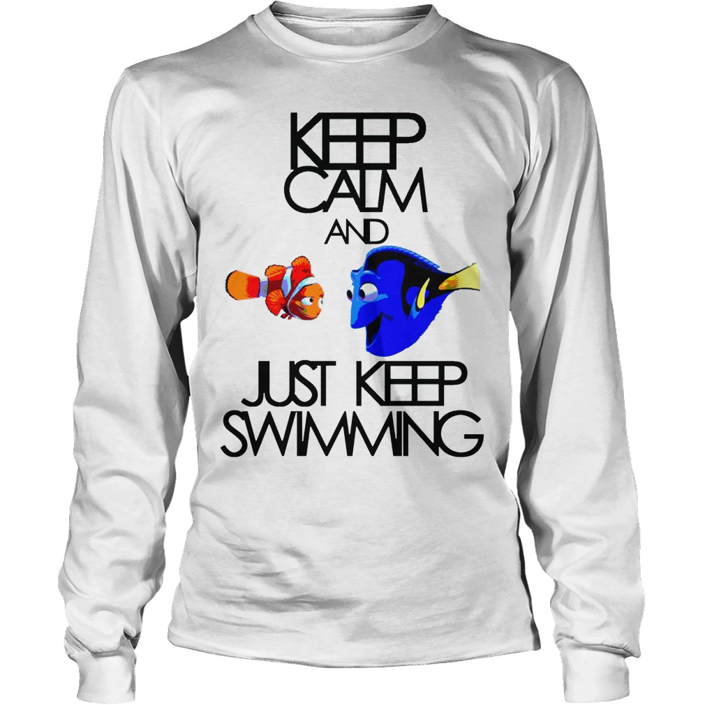 Keep Calm And Just Keep Swimming Longsleeve