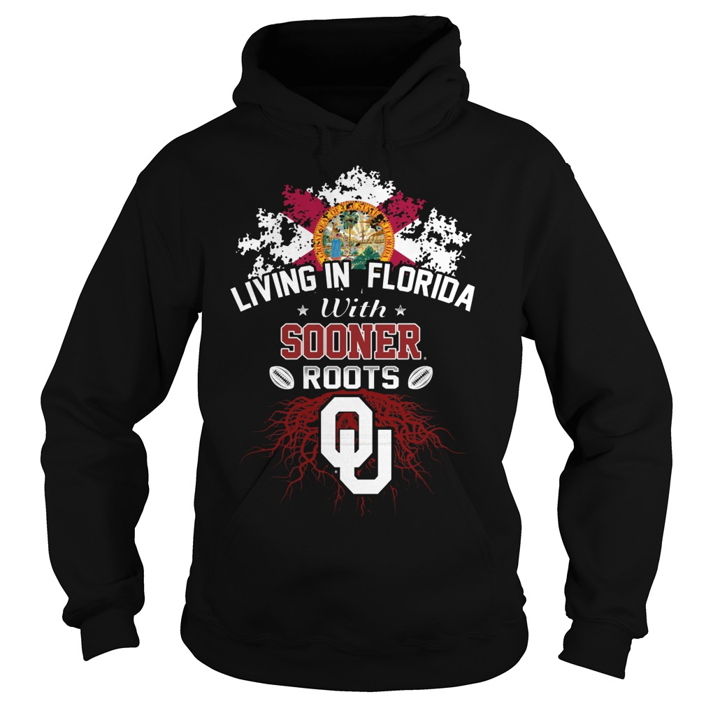 Living In Florida With Sooners Roots Hoodie