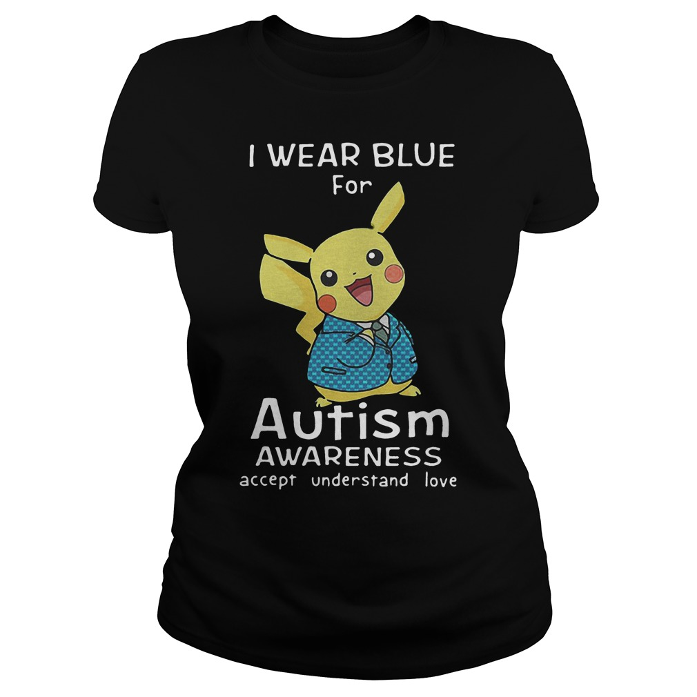 Pikachu I Wear Blue For Autism Awareness Accept Understand Love Ladies