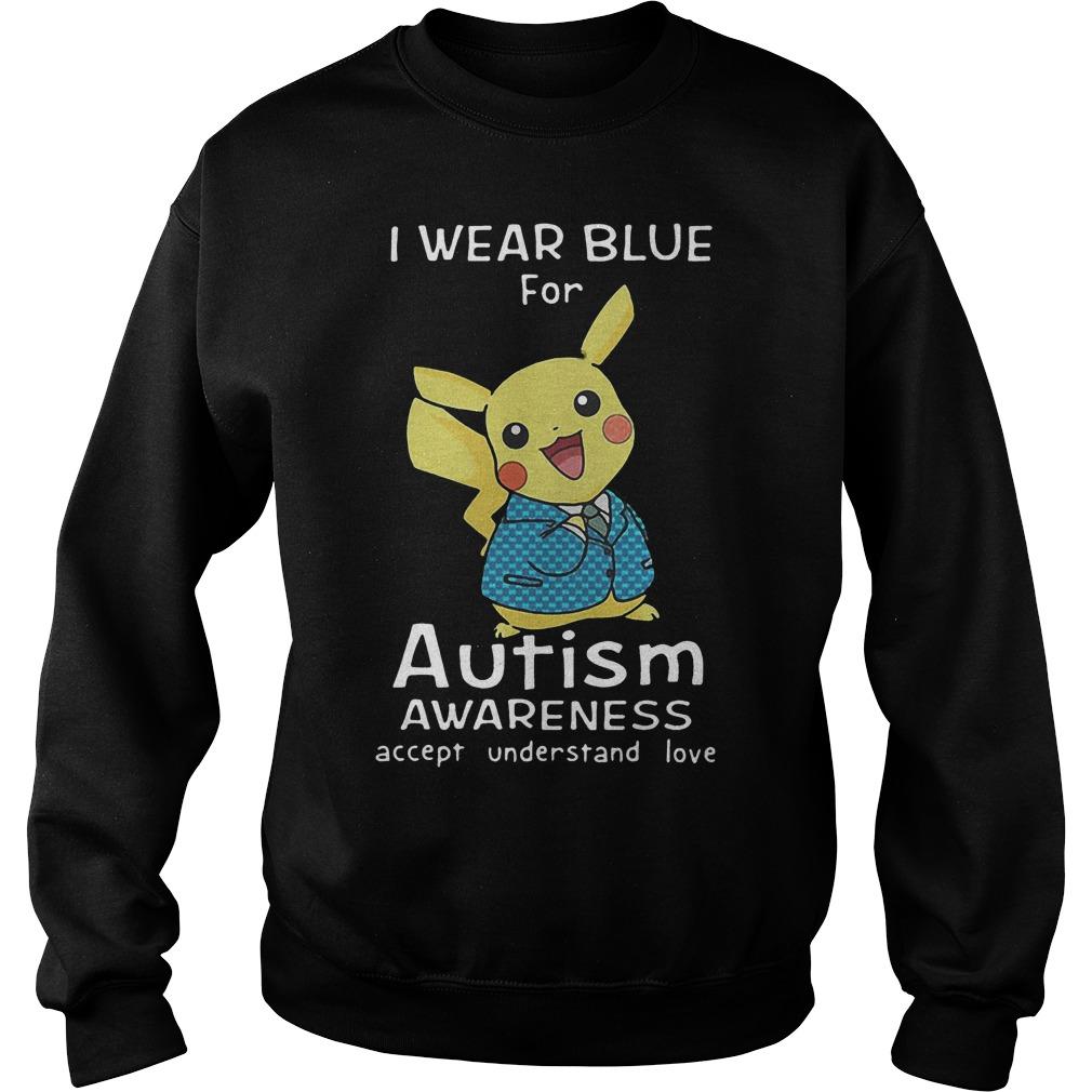 Pikachu I Wear Blue For Autism Awareness Accept Understand Love Sweater