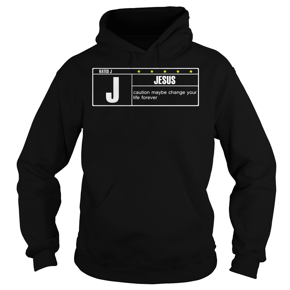 Rated J Jesus Caution Maybe Change Your Life Forever Hoodie