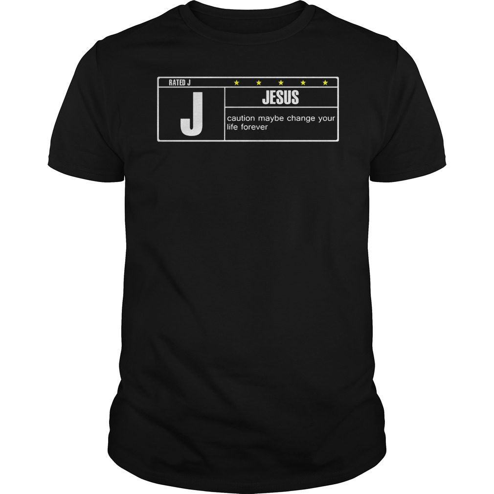 Rated J Jesus Caution Maybe Change Your Life Forever Shirt
